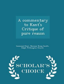 A Commentary To Kant S Critique Of Pure Reason Scholar S Choice Edition