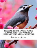 Spatial Turns Space  Place and Mobility in German Literary and Visual Culture