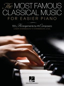 The Most Famous Classical Music for Easier Piano - 103 Lower Intermediate to Intermediate Level Piano Solos