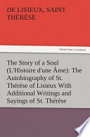 The Story of a Soul  L Histoire d une   me   The Autobiography of St  Th  r  se of Lisieux With Additional Writings and Sayings of St  Th  r  se