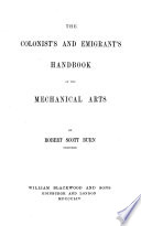 The Colonist's and Emigrant's Handbook of the Mechanical Arts