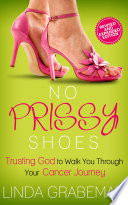 No Prissy Shoes  Trusting God to Walk You Through Your Cancer Journey