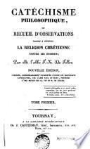Catéchisme philosophique, ou Recueil d'observations propres à défendre la religion chrétienne contre ses ennemis