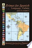 A Primer for Spanish Language, Culture and Economics