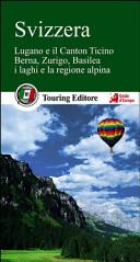 Guida Turistica Svizzera. Berna, Zurigo, Basilea, la regione alpina e i ghiacciai, Ginevra, Lucerna e i laghi Immagine Copertina