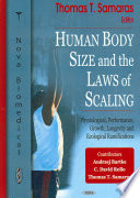 """Human Body Size and the Laws of Scaling: Physiological, Performance, Growth, Longevity and Ecological Ramifications"" by Thomas T. Samaras, Andrzej Bartke, Christopher David Rollo"