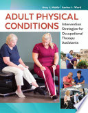 """Adult Physical Conditions: Intervention Strategies for Occupational Therapy Assistants"" by Amy J Mahle, Amber L Ward"