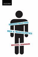 Deconstructing Men Masculinities