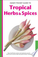 Handy Pocket Guide to Tropical Herbs & Spices  : Clear Identification Photos and Explanatory Text for the 35 Most Common Herbs & Spices found in Asia