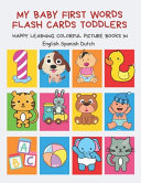 My Baby First Words Flash Cards Toddlers Happy Learning Colorful Picture Books in English Spanish Dutch Book