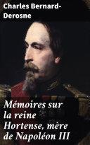 Pdf Mémoires sur la reine Hortense, mère de Napoléon III Telecharger