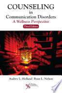 """Counseling in Communication Disorders: A Wellness Perspective, Third Edition"" by Audrey L. Holland, Ryan L. Nelson"