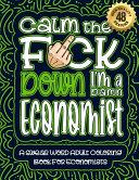 Calm The F ck Down I m an Economist