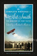 The Complete Writings Of Art Smith The Bird Boy Of Fort Wayne Edited By Michael Martone