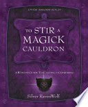 """""""To Stir a Magick Cauldron: A Witch's Guide to Casting and Conjuring"""" by Silver RavenWolf"""