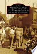 Pennsylvania Main Line Railroad Stations  : Philadelphia to Harrisburg