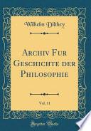 Archiv Fur Geschichte der Philosophie, Vol. 11 (Classic Reprint)