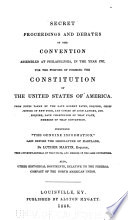 Secret Proceedings And Debates Of The Convention Assembled At Philadelphia