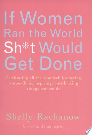 Download If Women Ran the World, Sh*t Would Get Done Free Books - Read Books