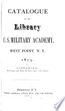 Catalogue of the Library, U.S. Military Academy, West Point, N.Y. 1873 ...