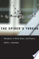 link to The spider's thread : metaphor in mind, brain, and poetry in the TCC library catalog