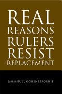 Real Reasons Rulers Resist Replacement
