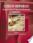 Czech Republic Export Import Trade Business Directory Volume 1 Strategic Information And Contacts