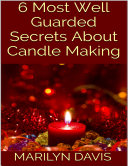 6 Most Well Guarded Secrets About Candle Making