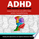 ADHD Guide Attention Deficit Disorder  Coping with Mental Disorder such as ADHD in Children and Adults  Promoting Adhd Parenting  Helping with Hyperactivity and Cognitive Behavioral Therapy  CBT