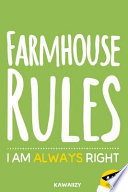 Farmhouse Rules I Am Always Right: Blank Lined Motivational Inspirational Quote Journal