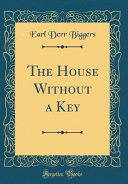 The House Without a Key (Classic Reprint)