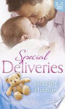Special Deliveries  Her Gift  His Baby  Secrets of a Career Girl   For the Baby s Sake   A Very Special Delivery