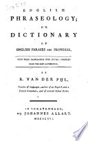 English Phraseology  Or Dictionary of English Phrases and Proverbs  with Their Translation Into Dutch