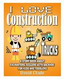 I Love Construction Trucks
