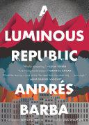 A Luminous Republic Book