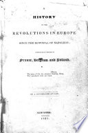 A History of the Revolutions in Europe Since the Downfall of Napoleon