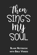 Then Sings My Soul Blank Notebook with Bible Verses