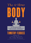 The 4-hour body an uncommon guide to rapid fat-loss, incredible sex, and becoming superhuman