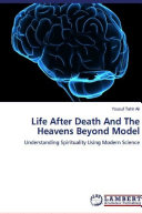 Life After Death And The Heavens Beyond Model  Understanding Spirituality Using Modern Science