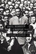 Paul Robeson : a watched man / Jordan Goodman.
