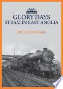 Glory Days  Steam in East Anglia