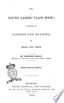 The Young Ladies  Class Book a Selection of Lessons for Reading in Prose and Verse by Ebenezer Bailey Book