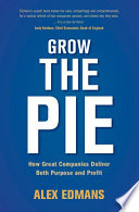 """Grow the Pie: How Great Companies Deliver Both Purpose and Profit"" by Alex Edmans"