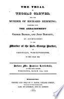 The Trial of Thomas Clewes  Farmer  charged with the murder of Richard Heming  at Oddingley  Worcestershire  in June  1806  etc