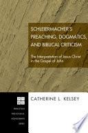 Schleiermacher S Preaching Dogmatics And Biblical Criticism