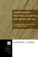 Schleiermacher's Preaching, Dogmatics, and Biblical Criticism