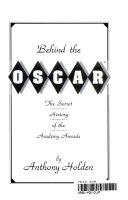 Behind the Oscar   the Secret History of the Academy Awards