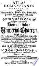Atlas Homannianus Illustratus, Das ist: Geographische, Physicalische ... und historische Erklärung der ... homannischen Universal-Charten (etc.)