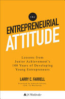 The Entrepreneurial Attitude  Lessons From Junior Achievement s 100 Years Of Developing Young Entrepreneurs