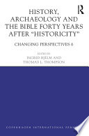 History Archaeology And The Bible Forty Years After Historicity